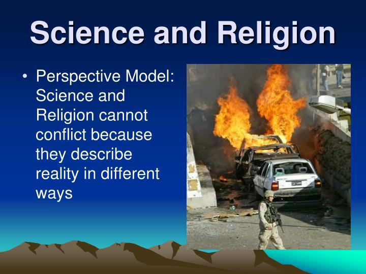 Perspective Model:  Science and Religion cannot conflict because they describe reality in different ways