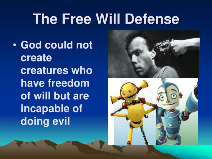 God could not create creatures who have freedom of will but are incapable of doing evil