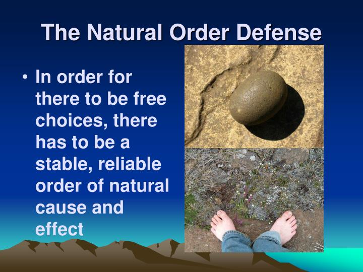In order for there to be free choices, there has to be a stable, reliable order of natural cause and effect