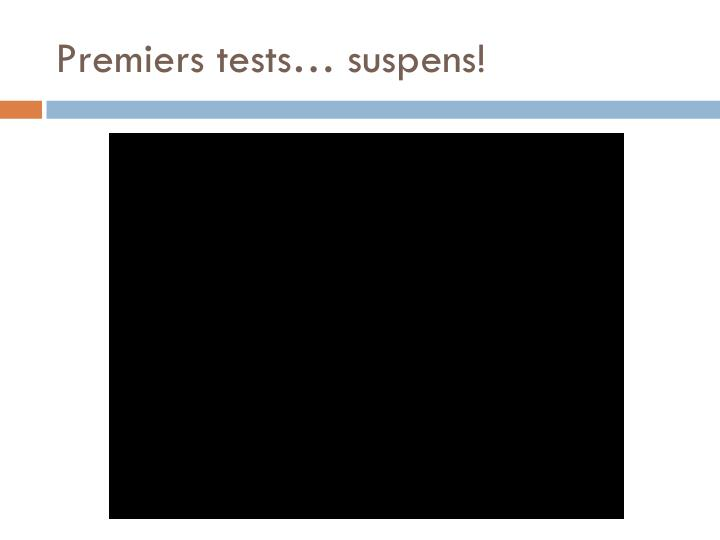 Premiers tests… suspens!