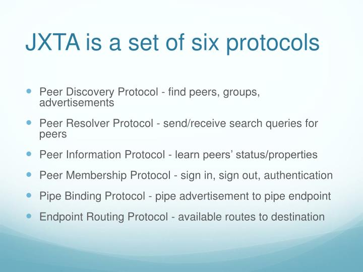 JXTA is a set of six protocols