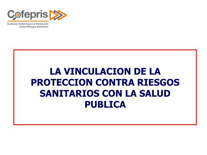 LA VINCULACION DE LA PROTECCION CONTRA RIESGOS SANITARIOS CON LA SALUD PUBLICA