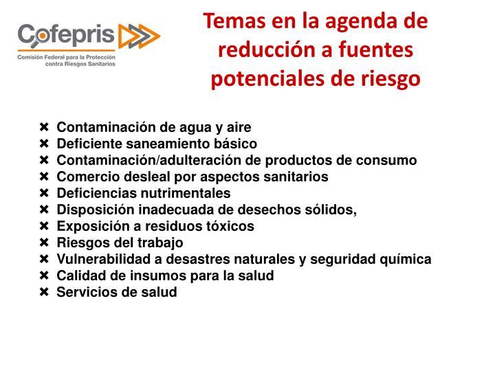 Temas en la agenda de reducción a fuentes potenciales de riesgo