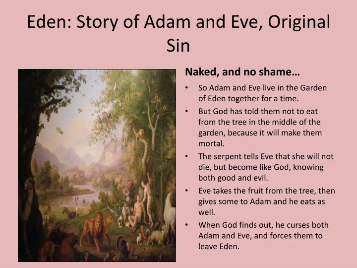 some characteristics adam eve and god If adam and eve had been faithful to god, they would have passed without disease and without bodily death from their earthly paradise to heaven, god's home, where they would see him face to face all the children of adam, the entire human race, would have been born as adam had been created, in a state of friendship with god, and with all his gifts.