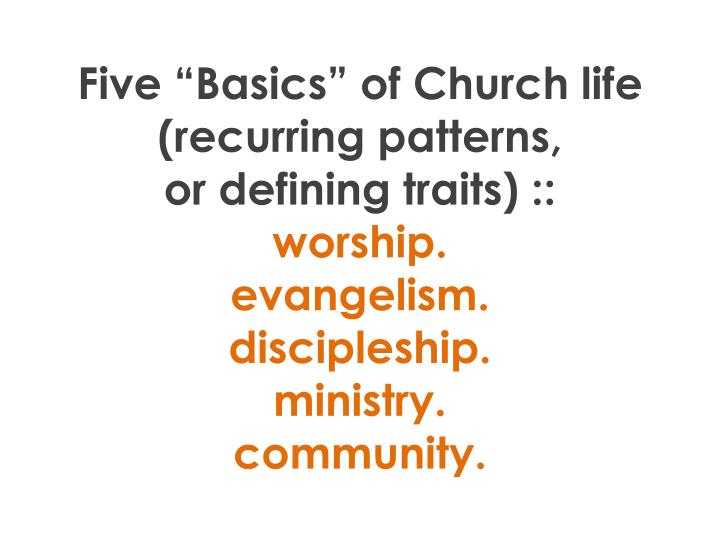 "Five ""Basics"" of Church life  (recurring patterns,"