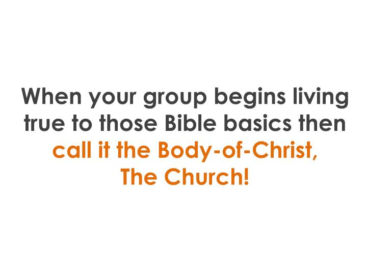 When your group begins living true to those Bible basics then