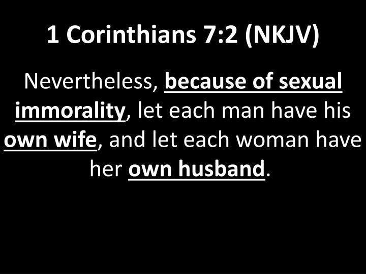 1 Corinthians 7:2 (NKJV)