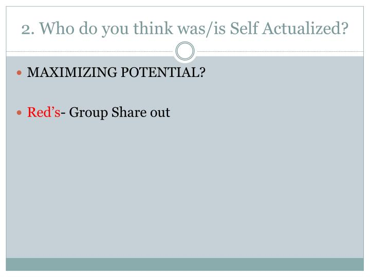 2. Who do you think was/is Self Actualized?