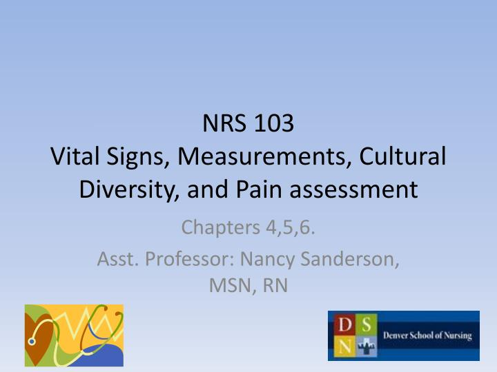 Nrs 103 vital signs measurements cultural diversity and pain assessment