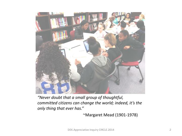 """Never doubt that a small group of thoughtful, committed citizens can change the world; indeed, it..."