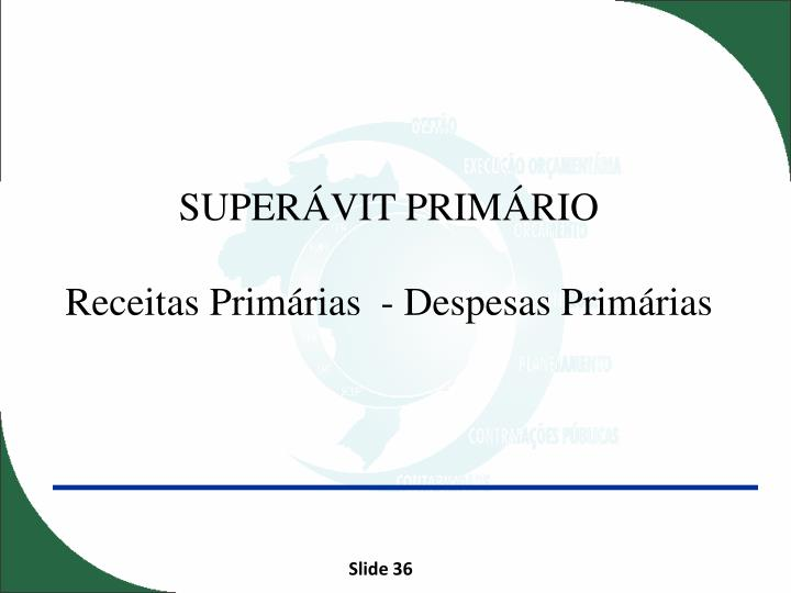 SUPERÁVIT PRIMÁRIO