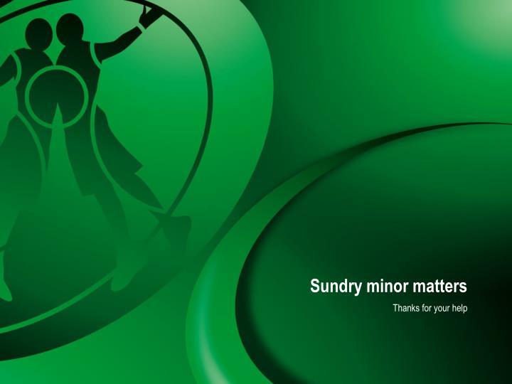 Sundry minor matters