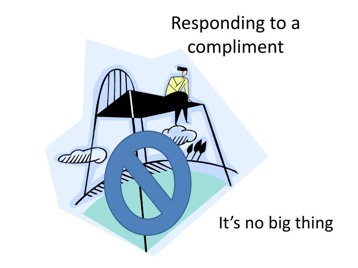 Responding to a compliment
