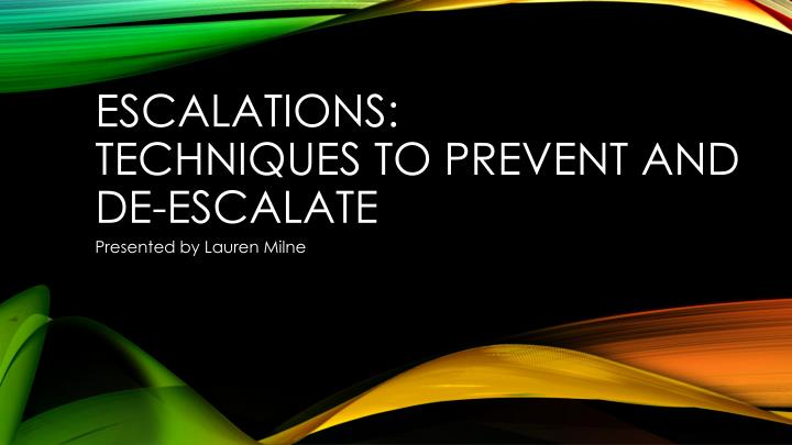 Escalations techniques to prevent and de escalate