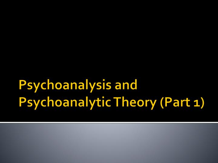 Psychoanalysis and psychoanalytic theory part 1