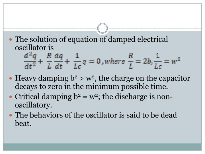 The solution of equation of damped electrical oscillator is