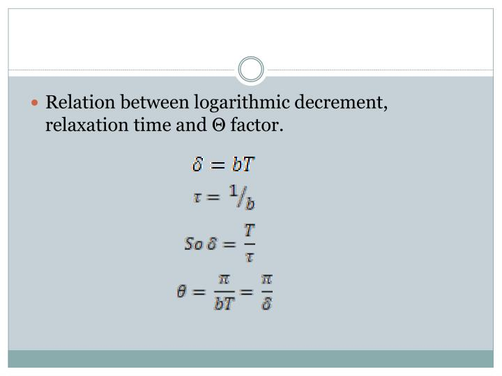 Relation between logarithmic decrement, relaxation time and