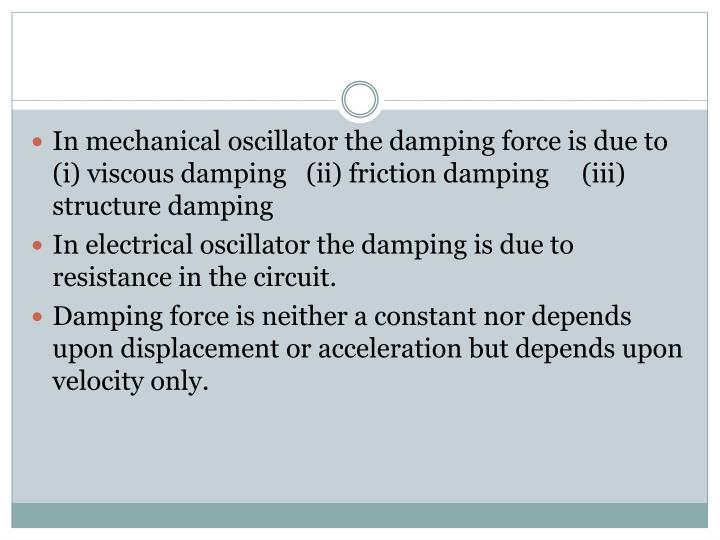 In mechanical oscillator the damping force is due to (