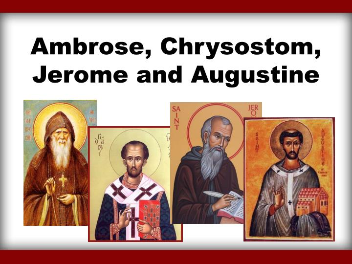 Ambrose chrysostom jerome and augustine