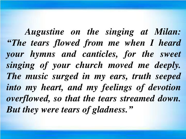 "Augustine on the singing at Milan: ""The tears flowed from me when I heard"