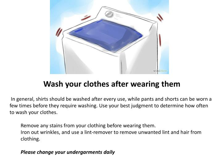 Wash your clothes after wearing