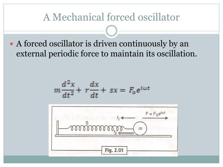 A Mechanical forced oscillator