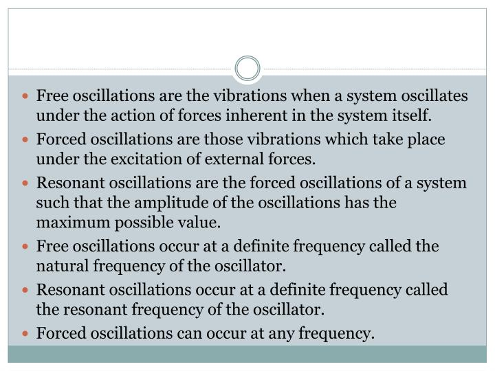 Free oscillations are the vibrations when a system oscillates under the action of forces inherent in the system itself.