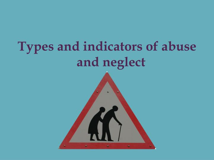 Types and indicators of abuse and neglect