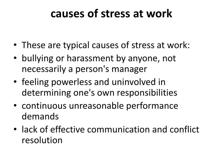 causes of stress at work The cause: finally, a broad range of personal factors can create stress - commute, lack of work/life balance, childcare responsibilities, financial issues, personal relationships, among others while these factors are not directly under an employer's control, they cause stress in the workplace and employers need to be mindful of this.
