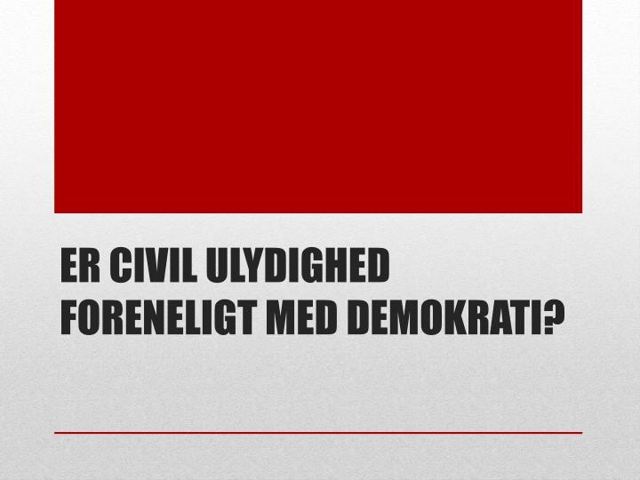 Er civil ulydighed foreneligt med demokrati?