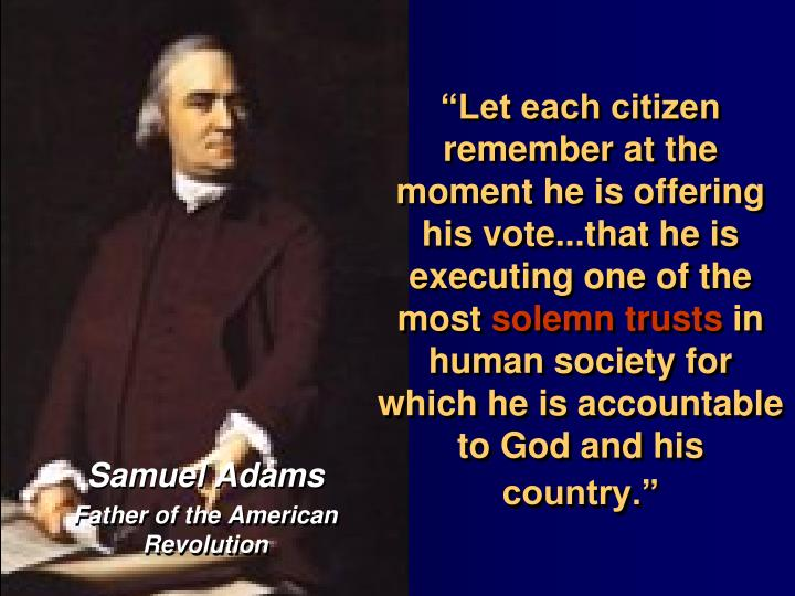 """Let each citizen remember at the moment he is offering his vote...that he is executing one of the most"