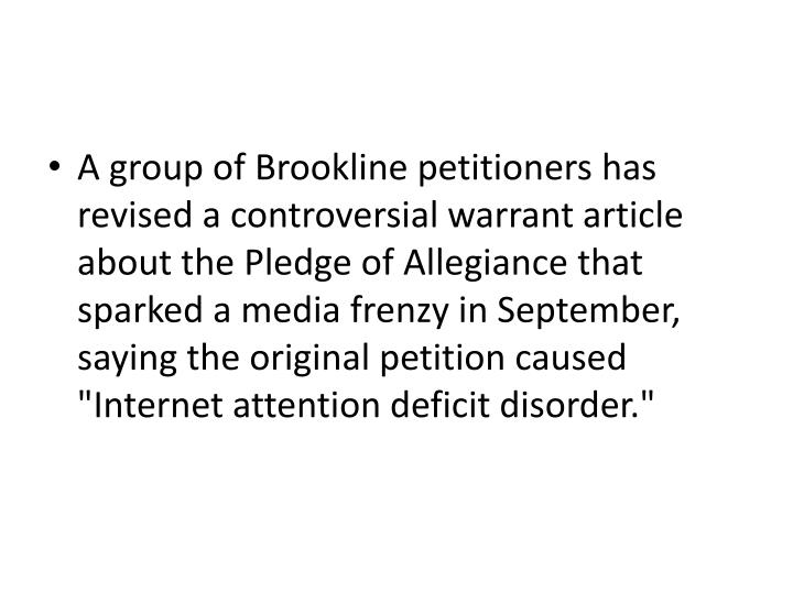 "A group of Brookline petitioners has revised a controversial warrant article about the Pledge of Allegiance that sparked a media frenzy in September, saying the original petition caused ""Internet attention deficit disorder"