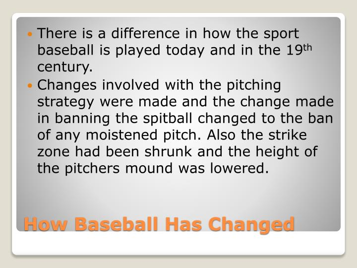 There is a difference in how the sport baseball is played today and in the 19