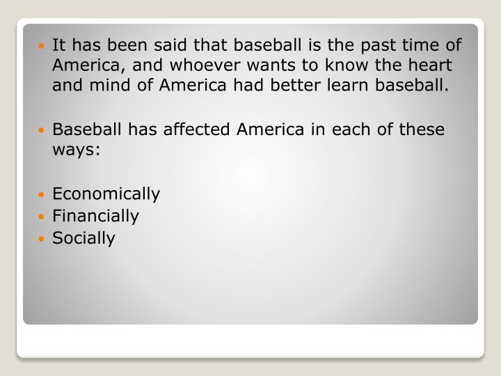 It has been said that baseball is the past time of America, and whoever wants to know the heart and ...
