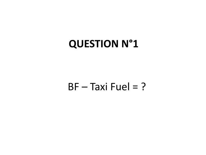 BF – Taxi Fuel = ?