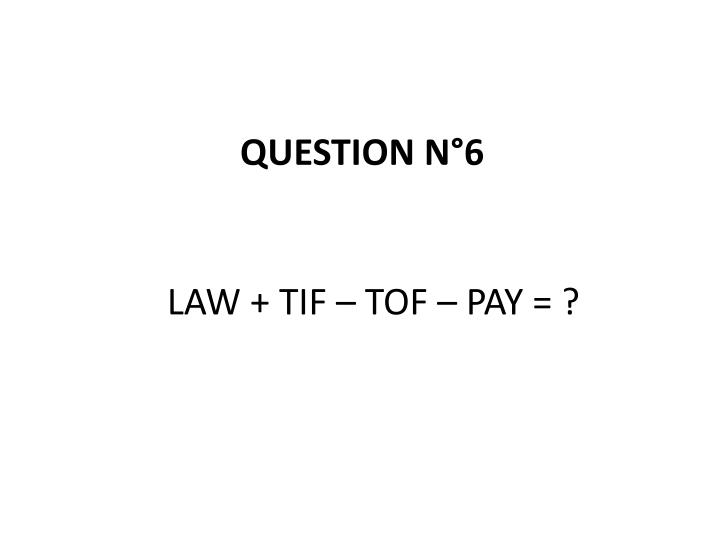 LAW + TIF – TOF – PAY = ?