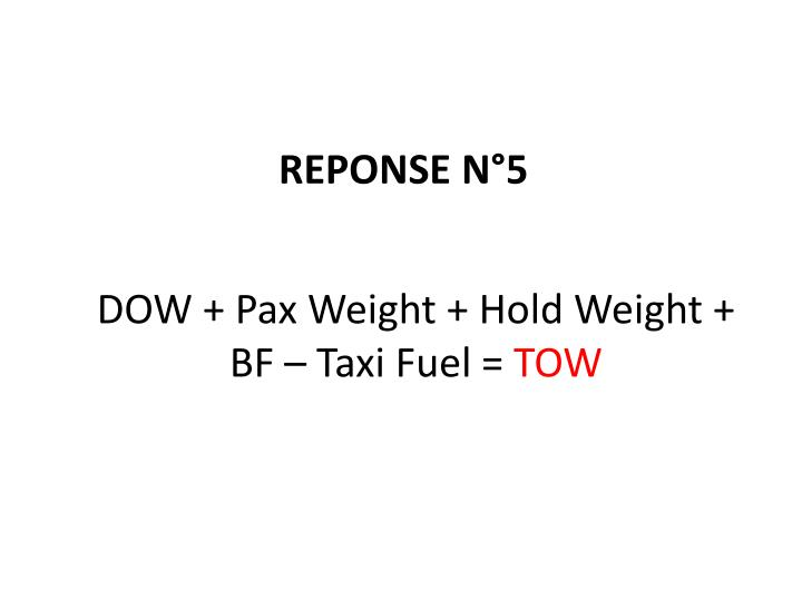 DOW + Pax Weight + Hold Weight + BF – Taxi Fuel =
