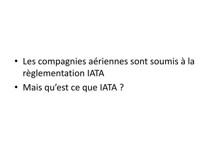 Les compagnies aériennes sont soumis à la règlementation IATA