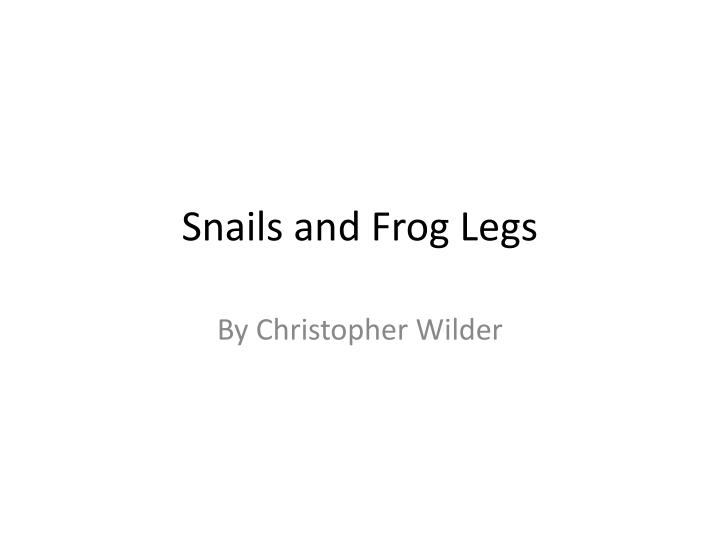 Snails and Frog Legs