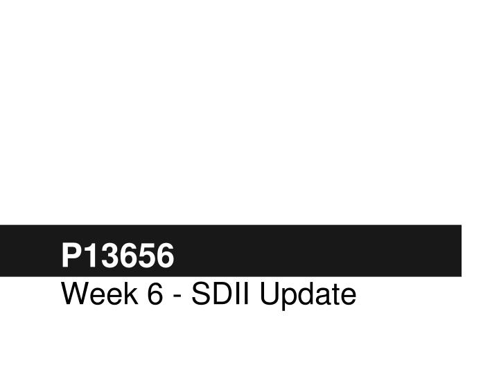 P13656 week 6 sdii update