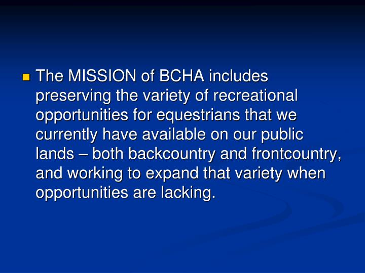 The MISSION of BCHA includes preserving the variety of recreational opportunities for equestrians that we