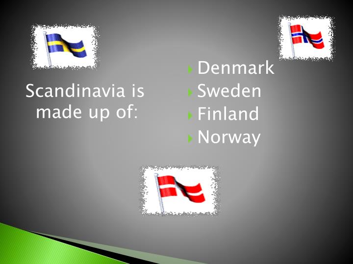 Scandinavia is made up of: