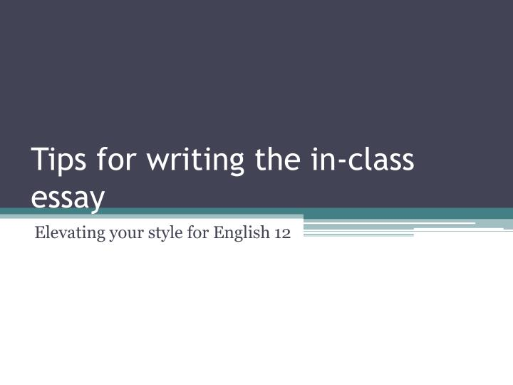Tips for writing the in class essay