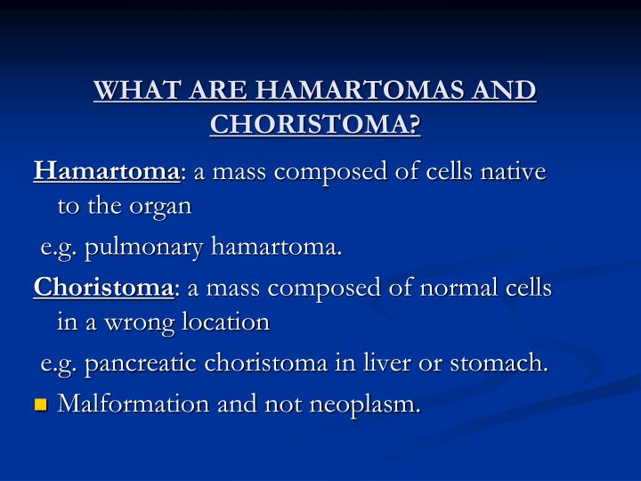 WHAT ARE HAMARTOMAS AND CHORISTOMA?