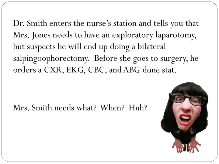 Dr. Smith enters the nurse's station and tells you that Mrs. Jones needs to have an exploratory la...