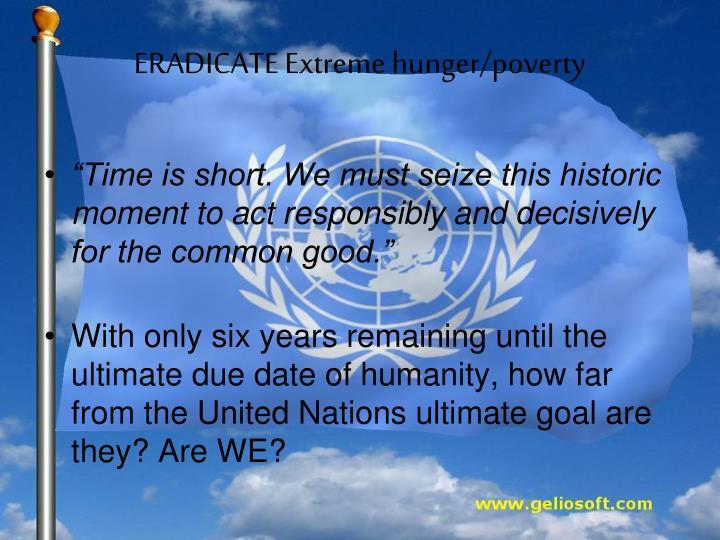 ERADICATE Extreme hunger/poverty