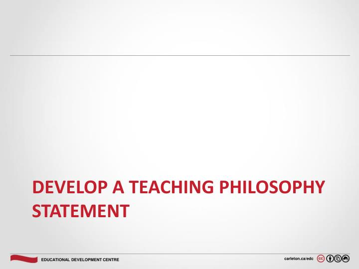 Develop a Teaching Philosophy Statement
