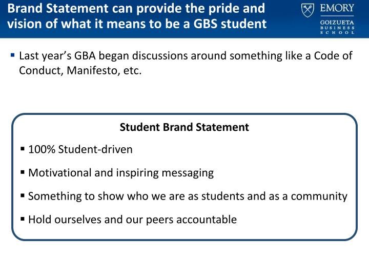 Brand Statement can provide the pride and vision of what it means to be a GBS student