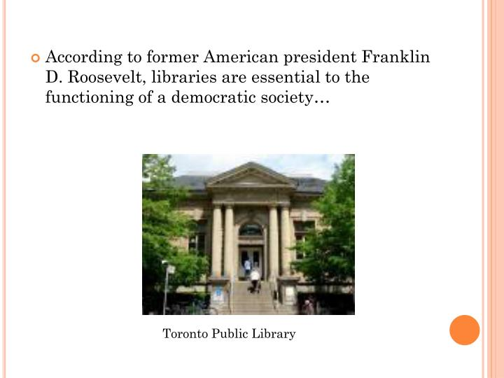 According to former American president Franklin D. Roosevelt, libraries are essential to the functioning of a democratic society…