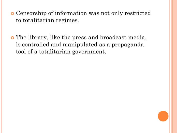 Censorship of information was not only restricted to totalitarian regimes.